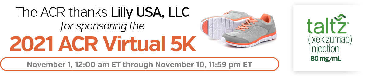 The ACR thanks Lilly USA, LLC for supporting the 2021 ACR Virtual 5K (November 1, 12:00 am EST - November 10, 11:59 pm EDT) Image of running shoes and Supporter logo: Taltz (ixekizumab injection) 80 mg/mL Logo
