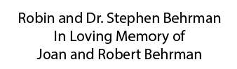 Robin and Dr. Stephen Behrman in Loving Memory of Joan and Robert Behrman