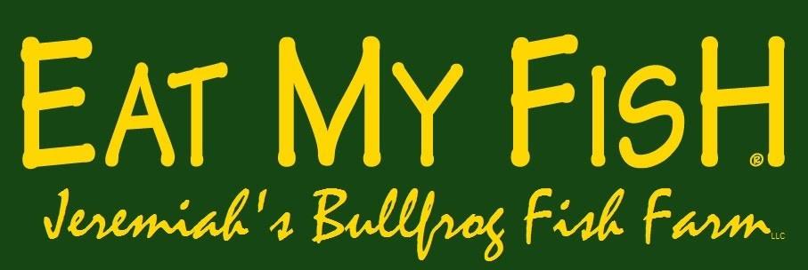 Jeremiah's Bullfrog Farm - Eat My Fish
